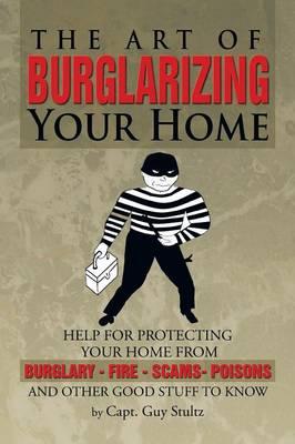 The Art of Burglarizing Your Home (Paperback)