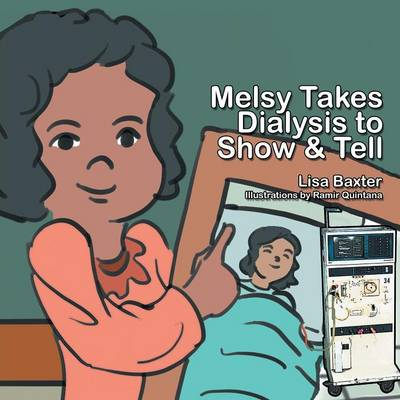 Melsy Takes Dialysis to Show & Tell (Paperback)