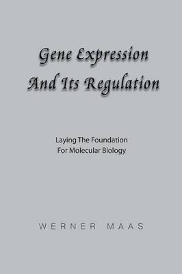 Gene Expression and Its Regulation: Laying the Foundation for Molecular Biology (Paperback)
