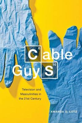 Cable Guys: Television and Masculinities in the 21st Century (Hardback)