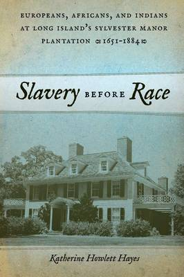 Slavery before Race: Europeans, Africans, and Indians at Long Island's Sylvester Manor Plantation, 1651-1884 - Early American Places (Paperback)