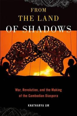 From the Land of Shadows: War, Revolution, and the Making of the Cambodian Diaspora - Nation of Nations (Hardback)