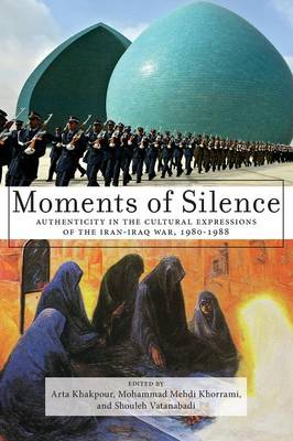 Moments of Silence: Authenticity in the Cultural Expressions of the Iran-Iraq War, 1980-1988 (Paperback)