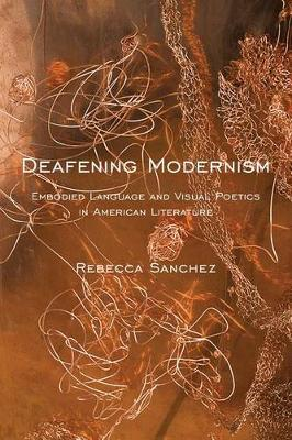 Deafening Modernism: Embodied Language and Visual Poetics in American Literature - Cultural Front (Paperback)