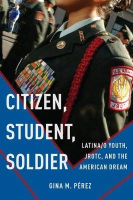 Citizen, Student, Soldier: Latina/o Youth, JROTC, and the American Dream - Social Transformations in American Anthropology (Paperback)