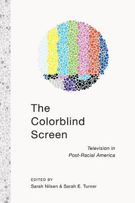 The Colorblind Screen: Television in Post-Racial America (Hardback)