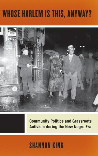 Whose Harlem Is This, Anyway?: Community Politics and Grassroots Activism during the New Negro Era - Culture, Labor, History (Hardback)