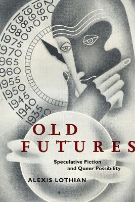 Old Futures: Speculative Fiction and Queer Possibility - Postmillennial Pop (Hardback)