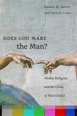 Does God Make the Man?: Media, Religion, and the Crisis of Masculinity (Hardback)