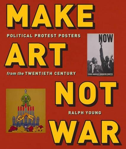 Make Art Not War: Political Protest Posters from the Twentieth Century (Paperback)