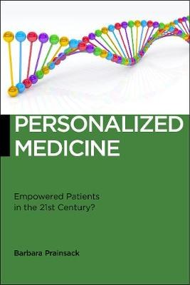 Personalized Medicine: Empowered Patients in the 21st Century? - Biopolitics (Hardback)