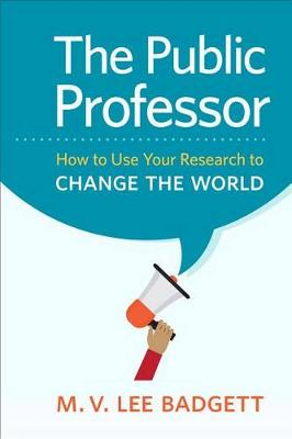 The Public Professor: How to Use Your Research to Change the World (Hardback)