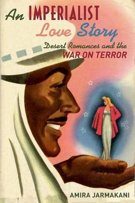 An Imperialist Love Story: Desert Romances and the War on Terror (Hardback)