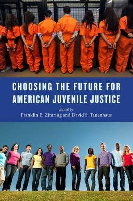 Choosing the Future for American Juvenile Justice - Youth, Crime, and Justice (Hardback)
