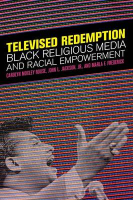 Televised Redemption: Black Religious Media and Racial Empowerment (Paperback)