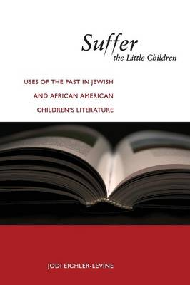 Suffer the Little Children: Uses of the Past in Jewish and African American Children's Literature - North American Religions (Paperback)