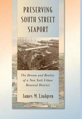Preserving South Street Seaport: The Dream and Reality of a New York Urban Renewal District (Hardback)