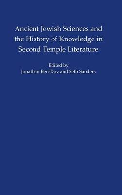 Ancient Jewish Sciences and the History of Knowledge in Second Temple Literature - Institute for the Study of the Ancient World (Hardback)
