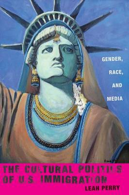 The Cultural Politics of U.S. Immigration: Gender, Race, and Media - Nation of Nations (Paperback)