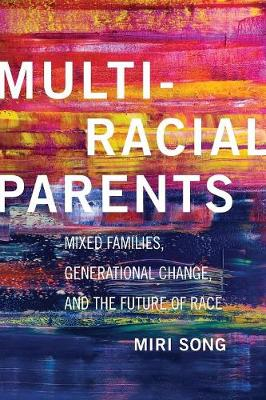 Multiracial Parents: Mixed Families, Generational Change, and the Future of Race (Paperback)
