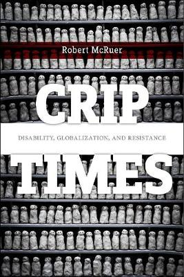 Crip Times: Disability, Globalization, and Resistance - Crip (Hardback)