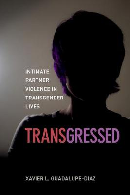 Transgressed: Intimate Partner Violence in Transgender Lives (Paperback)