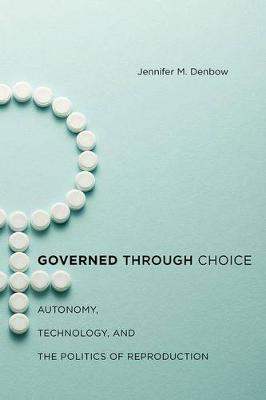 Governed through Choice: Autonomy, Technology, and the Politics of Reproduction (Hardback)