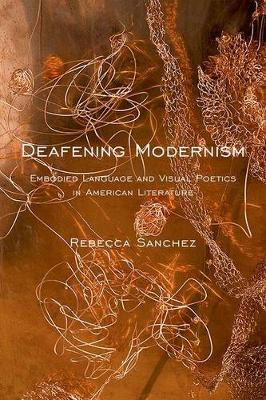 Deafening Modernism: Embodied Language and Visual Poetics in American Literature - Cultural Front (Hardback)