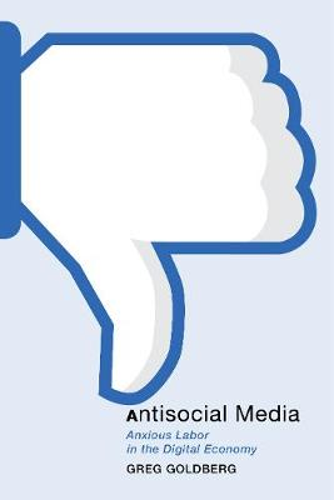 Antisocial Media: Anxious Labor in the Digital Economy - Postmillennial Pop (Hardback)