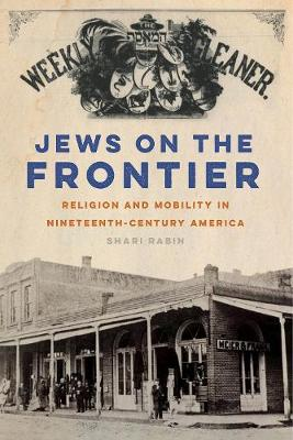 Jews on the Frontier: Religion and Mobility in Nineteenth-Century America - North American Religions (Hardback)