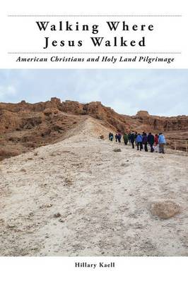 Walking Where Jesus Walked: American Christians and Holy Land Pilgrimage - North American Religions (Paperback)