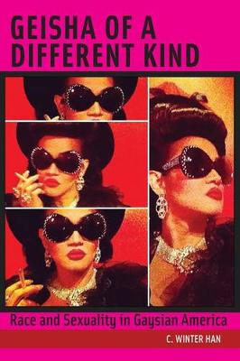 Geisha of a Different Kind: Race and Sexuality in Gaysian America - Intersections (Hardback)
