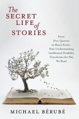 The Secret Life of Stories: From Don Quixote to Harry Potter, How Understanding Intellectual Disability Transforms the Way We Read (Paperback)