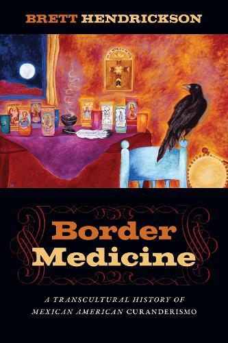 Border Medicine: A Transcultural History of Mexican American Curanderismo - North American Religions (Hardback)