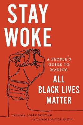 Stay Woke: A People's Guide to Making All Black Lives Matter (Paperback)