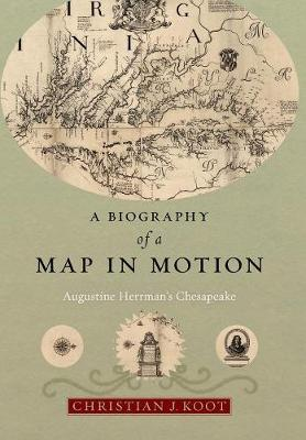 A Biography of a Map in Motion: Augustine Herrman's Chesapeake (Hardback)