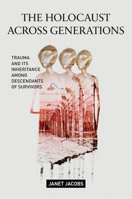 The Holocaust Across Generations: Trauma and its Inheritance Among Descendants of Survivors (Paperback)