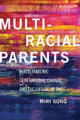 Multiracial Parents: Mixed Families, Generational Change, and the Future of Race (Hardback)