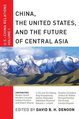 China, The United States, and the Future of Central Asia: U.S.-China Relations, Volume I - U.S.-China Relations (Paperback)