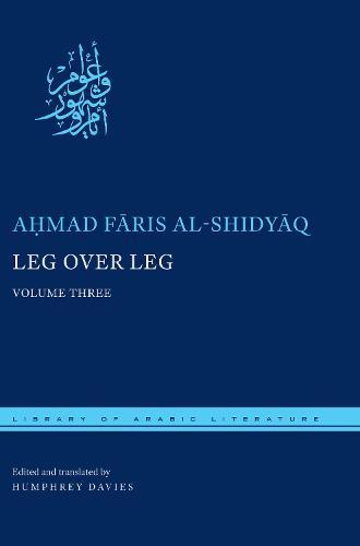 Leg over Leg: Volume Three - Library of Arabic Literature (Hardback)