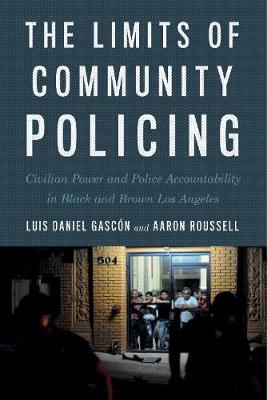 The Limits of Community Policing: Civilian Power and Police Accountability in Black and Brown Los Angeles (Paperback)