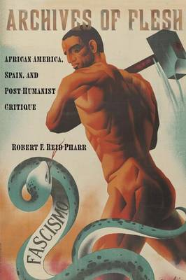 Archives of Flesh: African America, Spain, and Post-Humanist Critique - Sexual Cultures (Paperback)