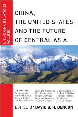 China, The United States, and the Future of Central Asia: U.S.-China Relations, Volume I - U.S.-China Relations (Hardback)