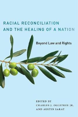 Racial Reconciliation and the Healing of a Nation: Beyond Law and Rights - The Charles Hamilton Houston Institute Series on Race and Justice (Hardback)