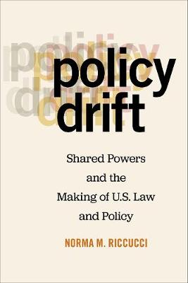Policy Drift: Shared Powers and the Making of U.S. Law and Policy (Hardback)