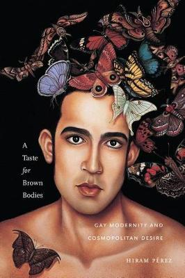 A Taste for Brown Bodies: Gay Modernity and Cosmopolitan Desire - Sexual Cultures (Paperback)