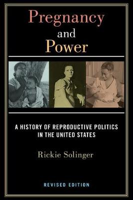 Pregnancy and Power, Revised Edition: A History of Reproductive Politics in the United States (Hardback)