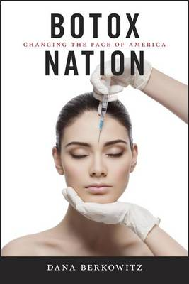 Botox Nation: Changing the Face of America - Intersections (Hardback)