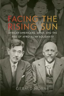 Cover Facing the Rising Sun: African Americans, Japan, and the Rise of Afro-Asian Solidarity