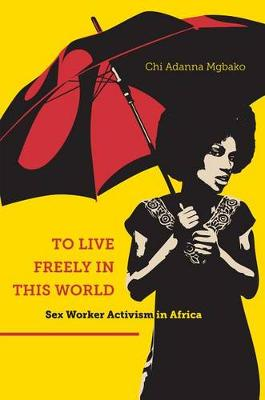 To Live Freely in This World: Sex Worker Activism in Africa (Paperback)